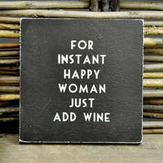 For instant happy woman just add wine.