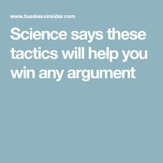 Science says these tactics will help you win any argument