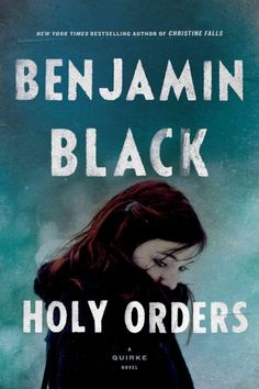 Holy Orders - Benjamin Black -book by an author I love but haven't read yet.