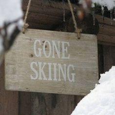 Cute sign to make for Tahoe - Gone Skiing!