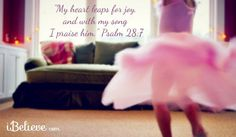 """""""My heart leaps for joy and with my song I praise him."""" Psalm 28:7"""
