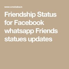 The Friendship Status. Now send Friendship status to a close friend from smsbaba. Friendship is the best relationship for everyone's life. we know a friend can share his/her feelings thought with [. Best Friend Status, Best Friends, Friendship Status, Status Quotes, For Facebook, Best Relationship, Statues, Thoughts, Feelings