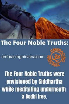 The Four Noble Truths were envisioned by Siddhartha while meditating underneath a Bodhi tree as he was seeking a path to achieve freedom from suffering. #buddha #Siddhartha #fournobletruths #