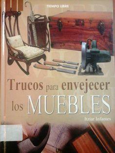 Infantes, Itziar.  Trucos Para Envejecer Los Muebles .1ª ed. Madrid: Libsa, 2003. Disponible en la Biblioteca de Ingeniería y Ciencias Aplicadas. (Primer nivel EBLE)