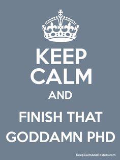 Keep Calm and FINISH THAT GODDAMN PHD