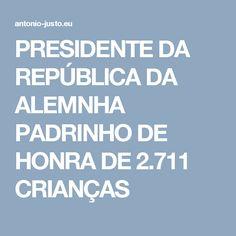 PRESIDENTE DA REPÚBLICA DA ALEMNHA PADRINHO DE HONRA DE 2.711 CRIANÇAS