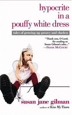 """**** Hypocrite in a pouffy white dress - From the author of """"Kiss My Tiara"""" comes a funny and poignant collection of true stories about women coming of age that for once isn't about finding a date."""