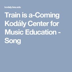 Train is a-Coming Kodály Center for Music Education - Song