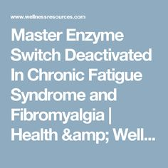 Master Enzyme Switch Deactivated In Chronic Fatigue Syndrome and Fibromyalgia   Health & Wellness News