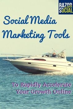 8 Social Media Marketing Tools to Rapidly Accelerate Your Growth