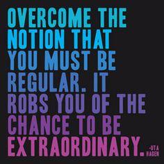 Be extraordinary