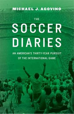 Although soccer had long been the world's game when Michael J. Agovino first encountered it in 1982, here it was just a poor cousin to Ameri...