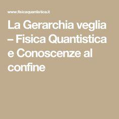 La Gerarchia veglia – Fisica Quantistica e Conoscenze al confine