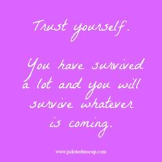 Trust yourself. You have survived a lot and you will survive whatever is coming. | 9 Quotes to Read When You Are Feeling Anxious