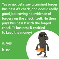 """The answer is """"Yes."""" Holder in Due Course legislation holds that if there's no evidence of forgery or alteration on a check itself, the recipient is entitled to be paid."""