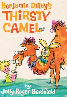 Benjamin Dilley's Thirsty Camel - written & illustrated by Jolly Roger Bradfield (1967)