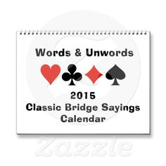 2015 Classic Bridge Sayings Calendar #bridgesayings #acbl #fourcardsuits #duplicatebridge #bridgeplayer #bridgehumor #bridgeattitude #wordsandunwords #2015calendar #classicbridgesayings #bridgepartner #humor  Here's a 2015 Classic Bridge Sayings calendar with a different design each month.  Great calendar gift for any avid bridge / duplicate bridge player!
