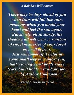 Jessie loved pretty rainbows so i carry one in my locket and that way she feels closer to me.Ma ma loves you jessie! Great Quotes, Inspirational Quotes, Grief Poems, Miss You Dad, Pomes, Pet Loss Grief, Rainbow Bridge, That Way, Favorite Quotes