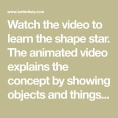 Watch the video to learn the shape star. The animated video explains the concept by showing objects and things that are star shaped.
