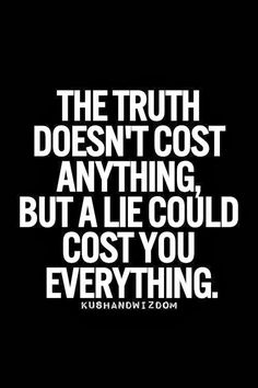 I tell this to my kids almost every single day. I believe in this quote and the value of the truth is priceless! Even if the truth isn't pleasant! Quotable Quotes, True Quotes, Words Quotes, Funny Quotes, Sayings, Honest Quotes, Quotes Images, Life Quotes Love, Great Quotes