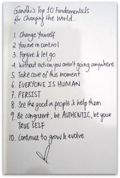 Always strive to be be a better person. Ghandi's Top 10 Fundamentals for Changing the World. #inspirational #change #grow