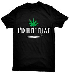 HIGH FASHION || EPICOSMIC || Marijuana 'I'd Hit That' T-shirt by Mexteez (Etsy.com)