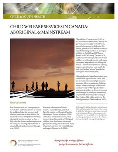 Child welfare services in Canada: Aboriginal and mainstream - Aboriginal peoples began forming their own child welfare agencies in the 1970s, and the movement towards self-determination continues. However, numerous challenges remain. This fact sheet provides an overview of the various child welfare models serving Aboriginal children and the ways in which Aboriginal peoples have been able to gain some control over child welfare law and policy.