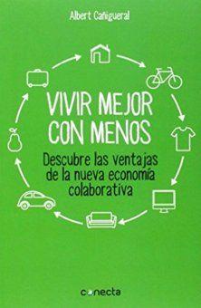 """VIVIR MEJOR CON MENOS. Cañigueral Bagó, Albert. se centra en las ventajas y los aspectos positivos de la colaboración entre consumidores. Tras relatar algunas vivencias personales que le llevaron a cuestionarse el consumo innecesario al que nos vemos arrastrados, pasa a explicar los conceptos de consumo colaborativo y de economía colaborativa, que se basan en """"compartir, colaborar, reutilizar, reciclar. Más en…"""