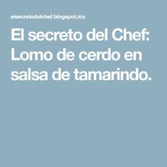 El secreto del Chef: Lomo de cerdo en salsa de tamarindo.