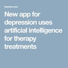 New app for depression uses artificial intelligence for therapy treatments