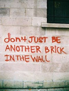 Don't be just another Brick in the Wall - #Anonymous