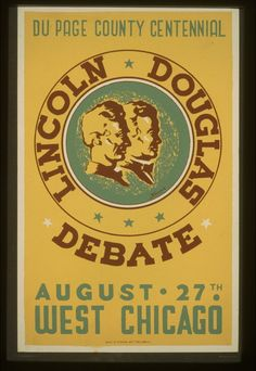 """Poster of Lincoln Douglas Debate: There were 7 debates when they campaigned against each other in Illinois for the senate.  Lincoln stated that his campaign for President was to save the Union. But read these debates and you can see what it takes to work in politics. And in his speeches he bluntly argued against slavery and the called America """"the House divided against itself"""" which came from the Bible."""