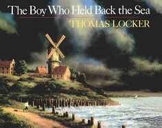 The Boy Who Held Back the Sea by Thomas Locker                 #GiveYourChildtheWorld
