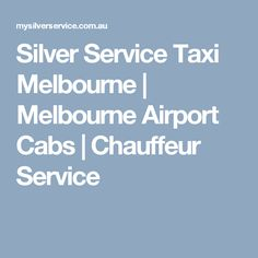 Silver Service Taxi Melbourne | Melbourne Airport Cabs | Chauffeur Service