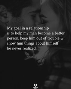 My goal in a relationship is to help my man become a better person, keep him out of trouble & show him things about himself he never realized. Skip Beat, Relationship Rules, My Goals, Be A Better Person, My Man, Happy Quotes, Help Me, How To Become, Heart Palpitations
