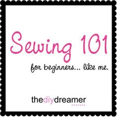 Sewing 101 for beginners like me - TheDIYDreamer.com  #sewing #sew #sewing101 #beginner #tutorials #learntosew
