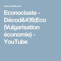 Econoclaste - Décod'Eco (Vulgarisation économie) - YouTube