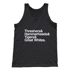Threshers and Hammerheads and Tigers and Great Whites Shark Tank Top -  Unisex Sizes XS-2X - Great White Shark by boredwalk on Etsy https://www.etsy.com/listing/201974501/threshers-and-hammerheads-and-tigers-and