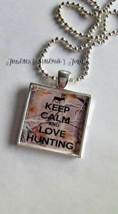 """Keep Calm and Love Hunting"" Perfect gift for any girl or guy hunter in your life!  This necklace comes in four different tray/chain colors.  If you would like this made into a key chain, I can certainly do that!! Buy yours now at Jourdan's {Handmade} Jewels on Etsy. Use code ""PINTEREST"" to save 10%."