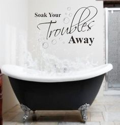 Soak Your Trouble Away - Bathroom Wall Quotes Art laundry wall stickers bubbles wall decal Wall Mural x L Bathroom Wall Quotes, Bathroom Wall Stickers, Wall Decor Stickers, Wall Art Quotes, Bathroom Ideas, Quote Wall, Restroom Ideas, Bathtub Ideas, Sticker Ideas
