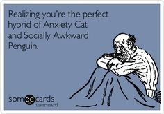 The perfect hybrid of Anxiety Cat and Socially Awkward Penguin.