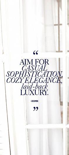"""Aim for casual sophistication, cozy elegance, laid-back luxury."" –xxMK #StyleTip"