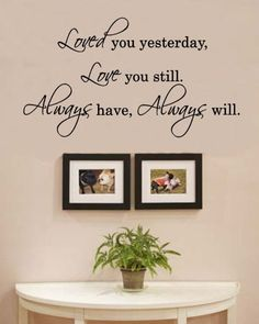 Loved you yesterday love you still always have always will Vinyl Wall Decals Quotes Sayings Words Art Decor Lettering Vinyl Wall Art Inspirational Uplifting