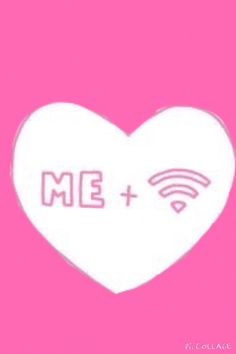 Me + Wifi = Love forever and ever