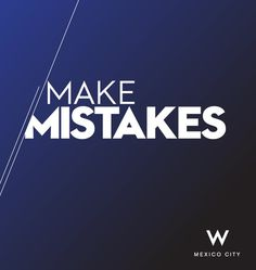 Make mistakes. #design #quote
