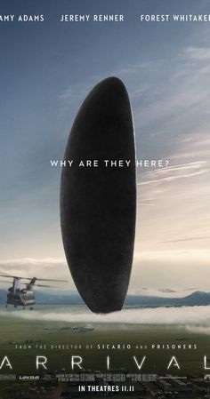 Arrival - opening 11/11/16 Directed by Denis Villeneuve.  With Amy Adams, JEREMY RENNER, Forest Whitaker, Michael Stuhlbarg.