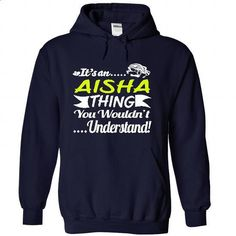 Its an AISHA Thing Wouldnt Understand - T Shirt, Hoodie - #geek tshirt #sweatshirt organization. ORDER HERE => https://www.sunfrog.com/Names/It-NavyBlue-30930600-Hoodie.html?68278
