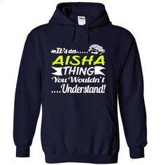 Its an AISHA Thing Wouldnt Understand - T Shirt, Hoodie - #geek tshirt #sweatshirt organization. ORDER HERE => https://www.sunfrog.com/Names/It-NavyBlue-30930600-Hoodie.html?68278