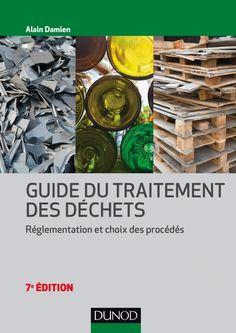 Guide du traitement des déchets : réglementation et choix des procédés -- Alain Damien