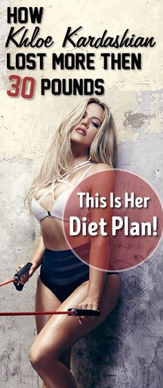 How Khloe Kardashian Lost More Then 30 Pounds? This Is Her Diet Plan!